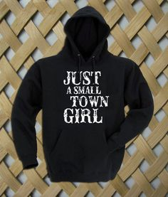 Just A Small Town Girl Hoodie  #hoodie #clothing #unisex adult clothing #hoodies #graphic shirt #fashion #funny shirt