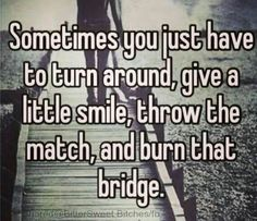 Some bridges need to be burned..