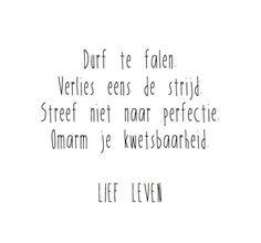 """Dutch - """"Durf te falen. Verlies eens de strijd. Streef niet naar perfectie. Omarm je kwetsbaarheid."""" (Lief Leven)"""