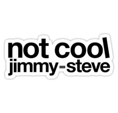 SHAMELESS: Not Cool Jimmy-Steve • Also buy this artwork on stickers, apparel, phone cases, and more.