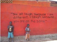 """""""You all laugh because I am different..."""" ~ Unknown"""