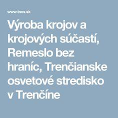 Výroba krojov a krojových súčastí, Remeslo bez hraníc, Trenčianske osvetové stredisko v Trenčíne