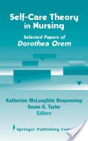 Self-care Theory in Nursing: Selected Papers of Dorothea Orem
