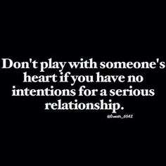 Don't play with someones heart if you have no intentions for a serious relationship. I wish my friend would stop doing this to me. He knows I'm crazy about him.