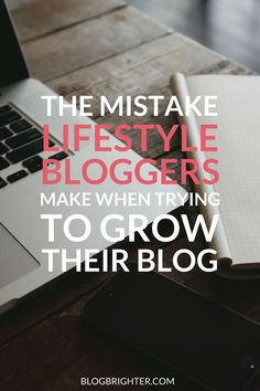 The Mistake Lifestyle Bloggers Make When Trying to Grow Their Blog - Is your blog too personal? Today we discuss  a common mistake bloggers make when trying to grow their blog | blogbrighter.com