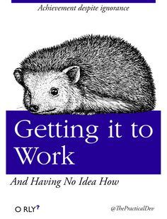 O RLY book \ Achievement despite ignorance \ Getting it to Work \ And Having No Idea How \ThePracticalDev Computer Memes, Computer Science, Work Jokes, Work Humor, Programming Humor, Tech Humor, Humor Grafico, Funny Design, Funny Relatable Memes