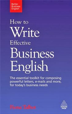 How to Write Effective Business English: The Essential Toolkit for Composing Powerful Letters, E-Mails and More, for Today's Business Needs Author :Fiona Talbot English Tips, English Book, English Writing, English Study, English Lessons, Learn English, English Learning Books, English Language Learning, Teaching English