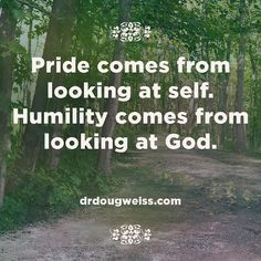 Pride comes from looking at self. Humility comes from looking at God. #pride #quotes #inspirationalquotes #god #humility