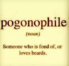 Finally, there is a name for my condition....beard lover. haha Who knew?