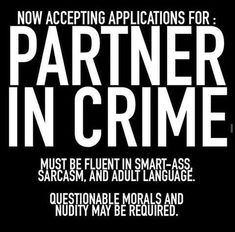 Partner in crime humor quotes, funny flirty quotes, flirty funny, sarcastic love quotes Sarcastic Quotes, Dating Quotes, Dating Humor, Humor Quotes, Funny Sarcastic, Annoyed Quotes, Badass Quotes, Partners In Crime, Twisted Humor