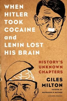 When Hitler Took Cocaine and Lenin Lost His Brain by Giles Milton