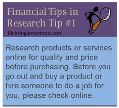 Research products or services online for quality and price before purchasing. Before you go out and but a product or hire someone to do a job for you, please check online.