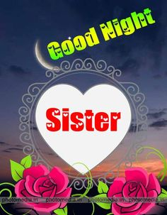 good night sister image with flower Good Morning Sister Quotes, Funny Good Night Quotes, Good Night Sister, Cute Good Night, Good Night Sweet Dreams, Good Night Moon, Good Night Family, Good Night My Friend, Beautiful Good Night Messages