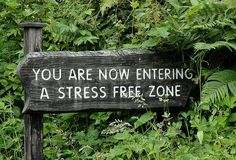 """You Are Now Entering A Stress Free Zone"" rustic sign for our cabin. I wish I knew the true origin of this picture."