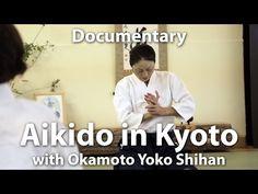 #socialmedia #webmarketing Documentary on Aikido Kyoto with Okamoto Yoko Shihan, 6th Dan Aikikai - YouTube #aikido