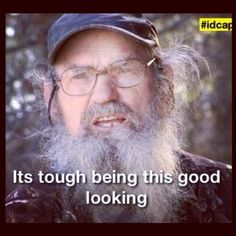 Si Robertson :)...  IM SURE YOU CAN RELATE