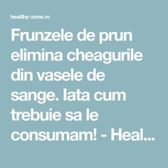 Frunzele de prun elimina cheagurile din vasele de sange. Iata cum trebuie sa le consumam! - Healthy Zone Health And Wellness, Health Fitness, Yoga Anatomy, Alter, Good To Know, Remedies, Healthy Recipes, Homemade, Cardio