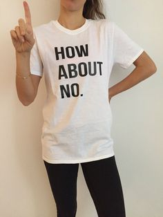 How about no Tshirt Fashion funny slogan statement by Nallashop