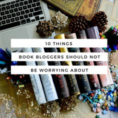 10 Things Book Bloggers Should Not Be Worrying About | Paper Fury | Bloglovin'