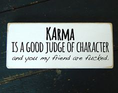 Hey, I found this really awesome Etsy listing at https://www.etsy.com/listing/221412174/karma-is-a-good-judge-of-character