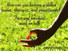 How can you become a skilled healer, therapist, and practitioner?