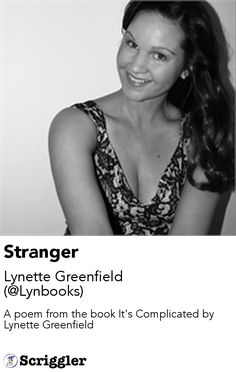 Stranger by Lynette Greenfield (@Lynbooks) https://scriggler.com/detailPost/story/53435 A poem from the book It's Complicated by Lynette Greenfield