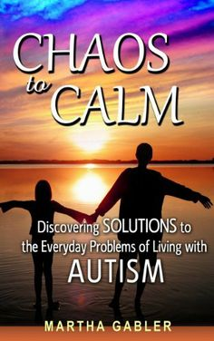 FREE October 1 and 2--->Chaos to Calm: Discovering Solutions to the Everyday Problems of Living with Autism by Martha Gabler, http://www.amazon.com/dp/B00DSADUVA/ref=cm_sw_r_pi_dp_WL5ssb0BCBPCP