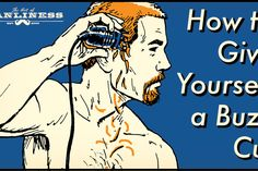 How to Give Yourself a Buzz Cut Life Tips, Life Hacks, Shaving Your Head, How To Cut Your Own Hair, Men Tips, Art Of Manliness, New Readers, Diy For Men, True Art