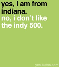 lmao true, I was born and raised in Indiana.