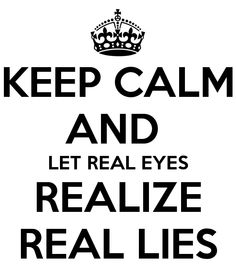 this quote is so catchy! real eyes realize real lies.