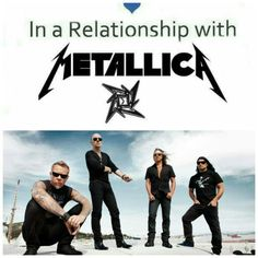 In a relationship with James Hetfield and Lars Ulrich