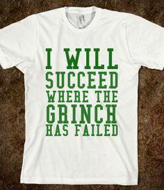 I WILL SUCCEED WHERE THE GRINCH HAS FAILED lololol