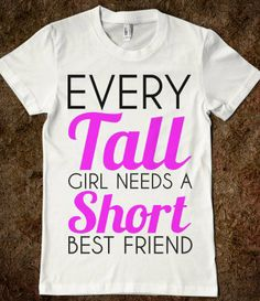 EVERY TALL GIRL NEEDS A SHORT BEST FRIEND - glamfoxx.com - Skreened T-shirts, Organic Shirts, Hoodies, Kids Tees, Baby One-Pieces and Tote Bags