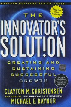 The Innovator's Solution: Creating and Sustaining Successful Growth by Clayton M. Christensen,http://www.amazon.com/dp/1578518520/ref=cm_sw_r_pi_dp_JmXqsb1K08DK86SH