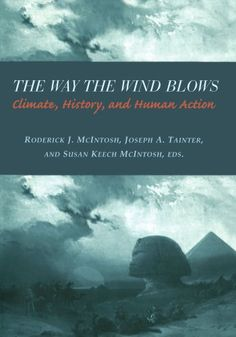 Library Genesis: Roderick J. McIntosh, Joseph A. Tainter, Susan Keech McIntosh - The way the wind blows: climate, history, and human action