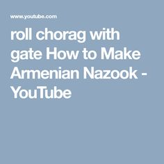roll chorag with gate How to Make Armenian Nazook - YouTube