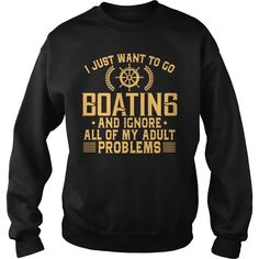 I Just Want To Go #Boating And Ignore All Of My Adult Problems, Order HERE ==> https://www.sunfrog.com/Hobby/I-Just-Want-To-Go-Boating-And-Ignore-All-Of-My-Adult-Problems-SweatShirt-Black.html?70559, Please tag & share with your friends who would love it, #birthdaygifts #renegadelife #mothersday #mothersdaygift #boatinglovers