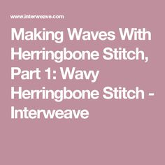 Making Waves With Herringbone Stitch, Part 1: Wavy Herringbone Stitch - Interweave