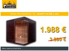 OVER 45% DISCOUNT: Finnish Sauna BL-145  You have until July 24, 2014 to purchase your Beauty Luxury's Finnish Sauna BL-145 for the one-time price of € 1988 instead of € 3899.   For more information or quotes:  http://www.beauty-luxury.com/en/finnish-sauna-bl145-p-313.html