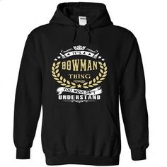 BOWMAN .Its a BOWMAN Thing You Wouldnt Understand - T S - #tee trinken #southern tshirt. ORDER HERE => https://www.sunfrog.com/Names/BOWMAN-Its-a-BOWMAN-Thing-You-Wouldnt-Understand--T-Shirt-Hoodie-Hoodies-YearName-Birthday-9641-Black-39391956-Hoodie.html?68278