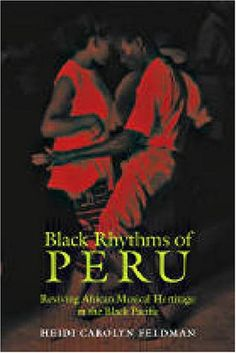 Black Rhythms of Peru: Reviving African Musical Heritage in the Black Pacific (Music/Culture) African Culture, African History, Black History Books, World History, Peru History, Cultural Experience, Inca, African Diaspora, Books To Read