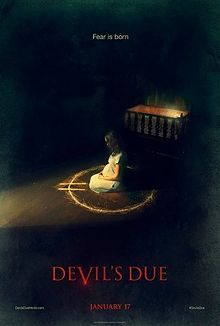 Devil's Due is an American supernatural horror film directed by Matt Bettinelli-Olpin and Tyler Gillett, written by Lindsay Devlin. The film stars Allison Miller, Zach Gilford, and Sam Anderson. The film was released on January 17, 2014. (S