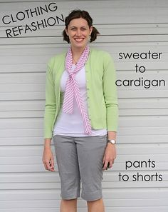 Pants to Shorts, V-neck to Cardigan - i don't sew, but could probably manage to do at least the pants part of this project...  too short khakis are coming out of the giveaway pile!