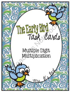 The Early Bird Task Cards for Multiple Digit Multiplication product from Mrs-Bs-Best on TeachersNotebook.com