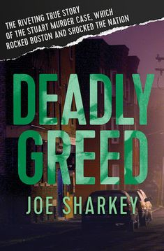 Deadly Greed by author Joe Sharkey recounts the Stuart murder case, in which Charles Stuart claimed that his pregnant wife had been shot by a Black man in racially torn Boston, but Stuart himself later became the prime suspect. #DeadlyGreed #JoeSharkey #Murder #TrueCrime #MissingLeads