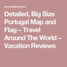 Detailed, Big Size Portugal Map and Flag – Travel Around The World – Vacation Reviews