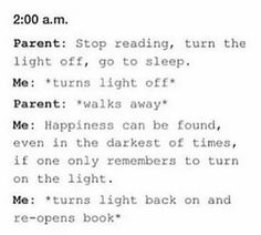 BUT I HAVE A BOOKMARK THAT HAS A LIGHT AND A CLOCK BUILT IN SO MY MOM CAN TURN OFF THE LIGHT *laughs like a maniac*