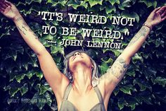 """""""Is it weird in here, or is it just me?"""" --Steven Wright. 21 Quotes About Embracing Your Weirdness. Inspirational quotes about being different."""