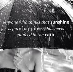 Anyone who thinks that sunshine is pure happiness, has never danced in the rain.   #Quote #Dance #rain  ::)