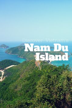 Nam Du Island In Vietnam Complete Travel Guide Beautiful Vietnam Vietnam Island